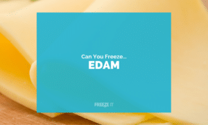 Can You Freeze Edam Cheese