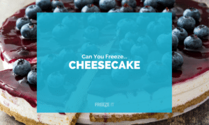 Can You Freeze Cheesecake