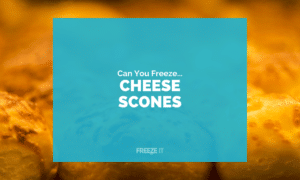 Can You Freeze Cheese Scones