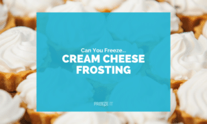 Can You Freeze Cream Cheese Frosting